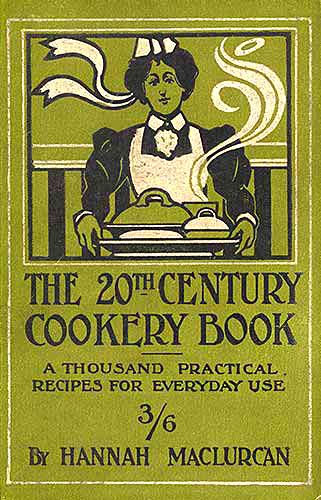 The 20th Century Cookery Book: A thousand practical recipes for everyday use, 1901, by Hannah Maclurcan