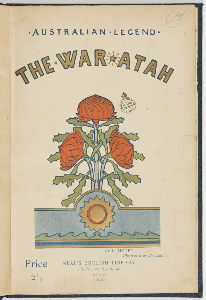 The title page of a book, 'The War-Atah: Australian Legend', with colour, stylised illustration of a bunch of waratahs, by L.Henry, illustration by the Author