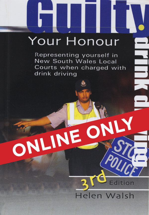 Guilty your honour: representing yourself in NSW local courts when charged with drink driving.  3rd ed  Cover