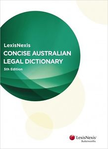 Cover for LexisNexis concise Australian legal dictionary. 5th ed