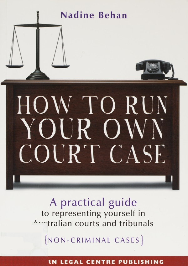 How to run your own court case:  a practical guide to representing yourself in Australian courts and tribunals (non-criminal cases) Cover