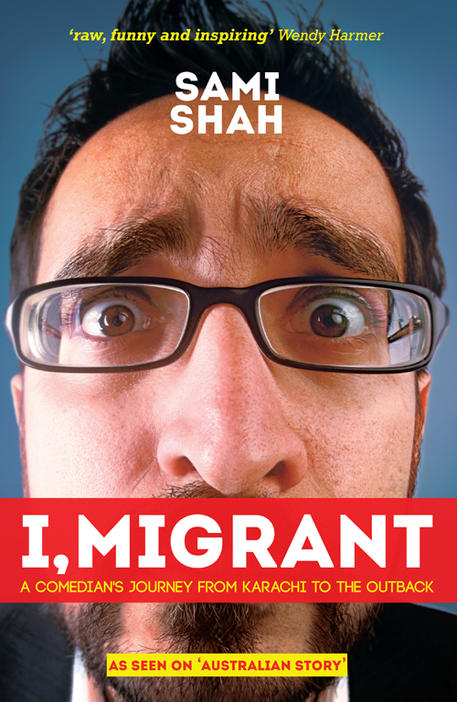 Close image of face of man wearing glasses on book cover of I,Migrant - A comedian's journey from Karachi to the outback by Sami Shah