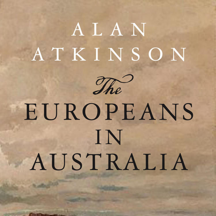 The Europeans in Australia by Alan Atkinson