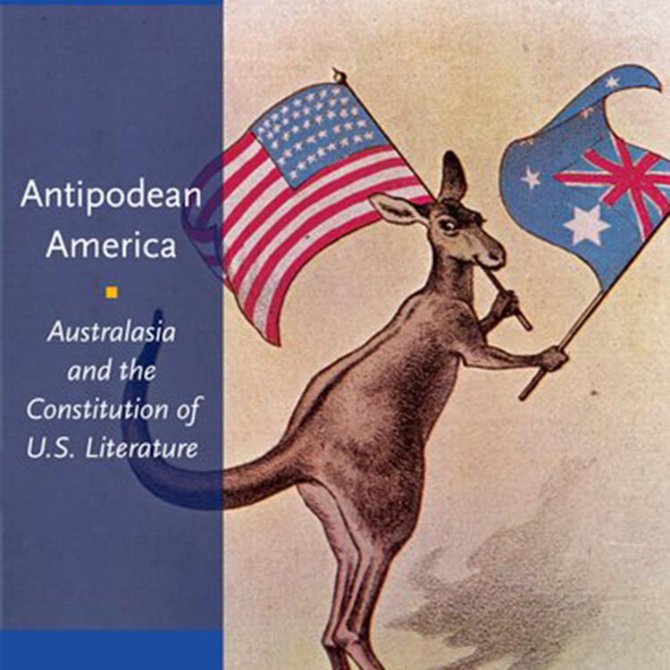 Antipodean America: Australasia and the Constitution of U.S. Literature by Paul Giles