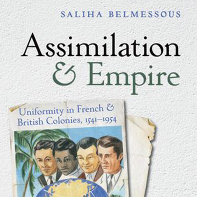 Assimilation and Empire: Uniformity in the French and British Colonies, 1541-1954 by Saliha Belmessous