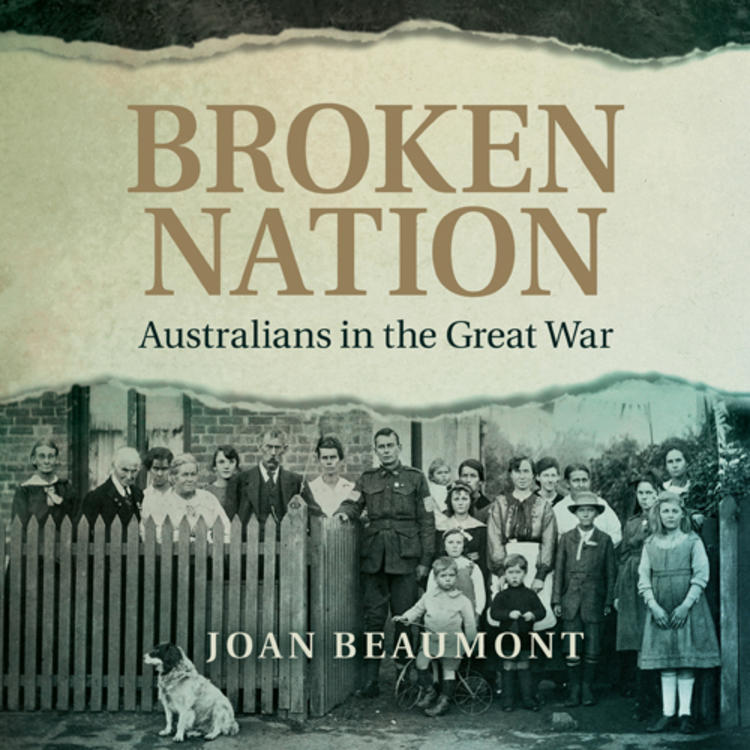 Image of War time soldiers and below a group of people standing behind a picket fench on book cover of Broken Nation - Australians in the Great War by Joan Beaumont
