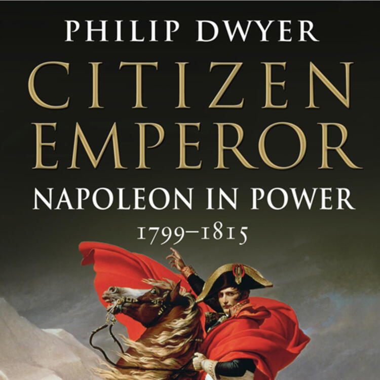 French military and political leader Napoleon Bonaparte on book cover of Citizen Emperor, Napoleon in Power 1799-1815 by Philip Dwyer