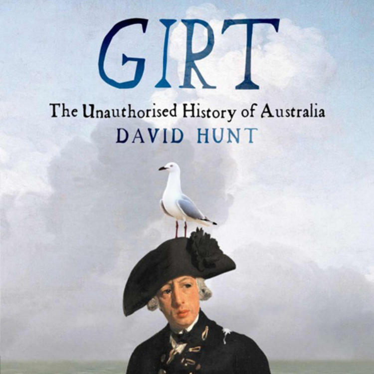 Man standing in water wearing old naval uniform with seagull on his hat on book cover of Girt The Unauthorised History of Australia by David Hunt