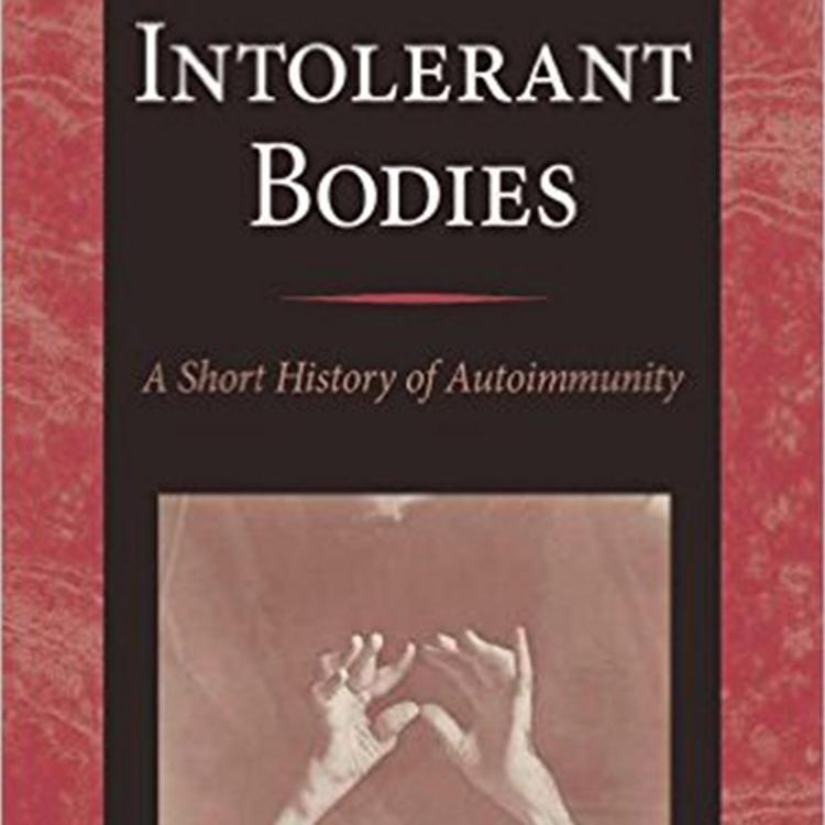 Intolerant Bodies: A Short History of Autoimmunity by Warwick Anderson and Ian R Mackay