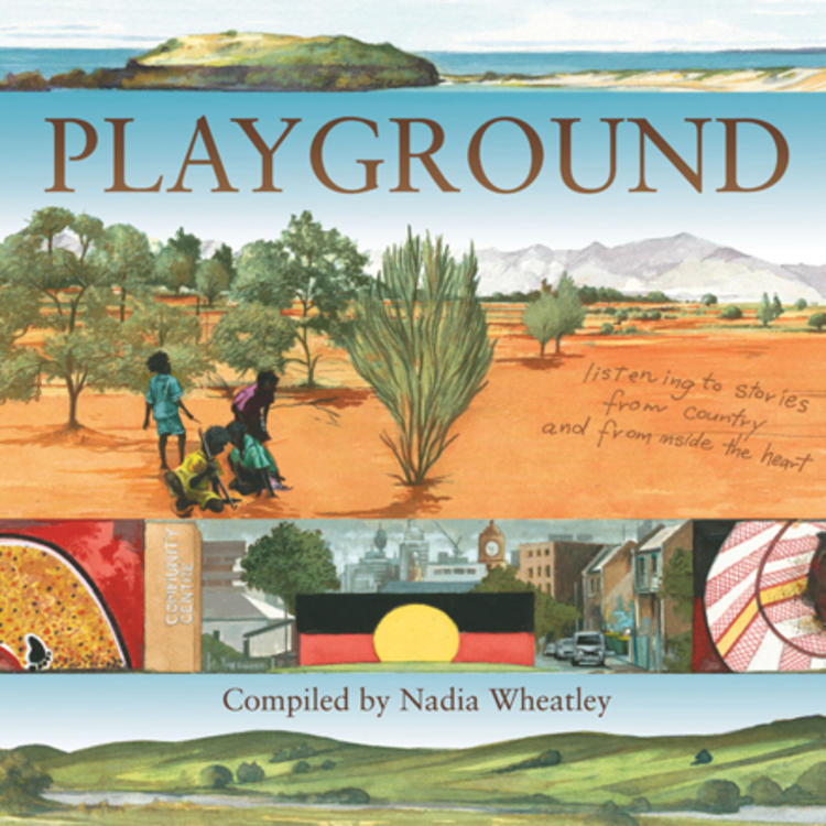 Paintings of Indigenous Australians in the outback and other landscapes on book cover of Playground compiled by Nadia Wheatley