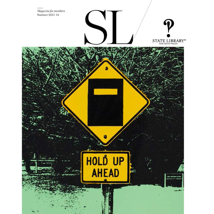 Road sign saying 'Hold up ahead' on cover of Summer 2013-2014 New South Wales State Library Magazine