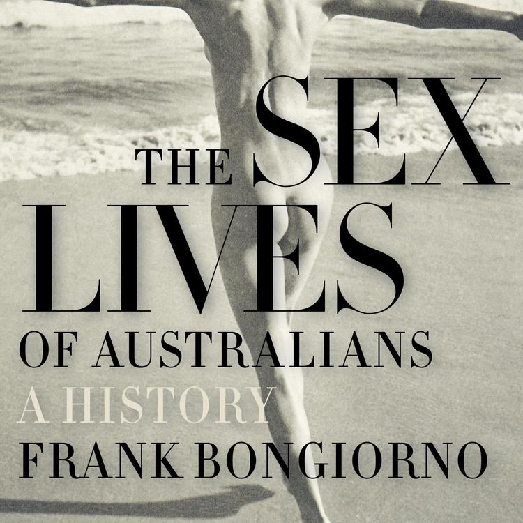 The sex lives of Australians a history - frank bongiorno.jpg