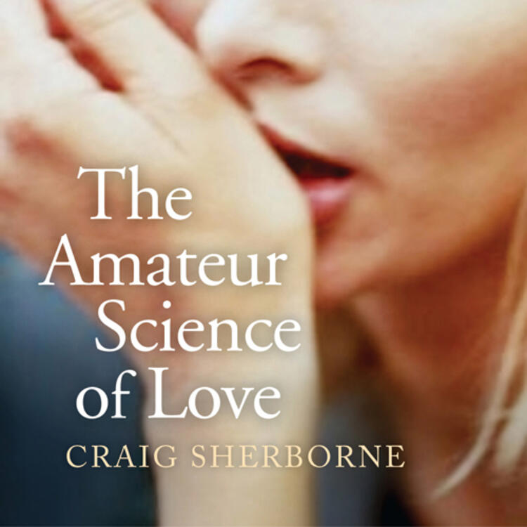 Woman hold hand to her face on book cover of The Amateur Science of Love by Craig Sherborne