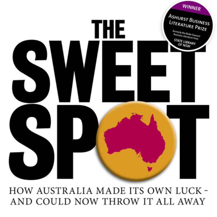 The Sweet Spot - How Australia made its own luck and could now throw it all away by Peter Hartcher