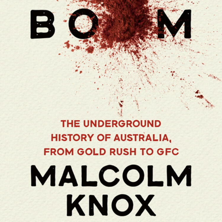 Splatter of dirt on book cover of Boom - The underground history of Australia, from gold rush to GFC by Malcolm Knox