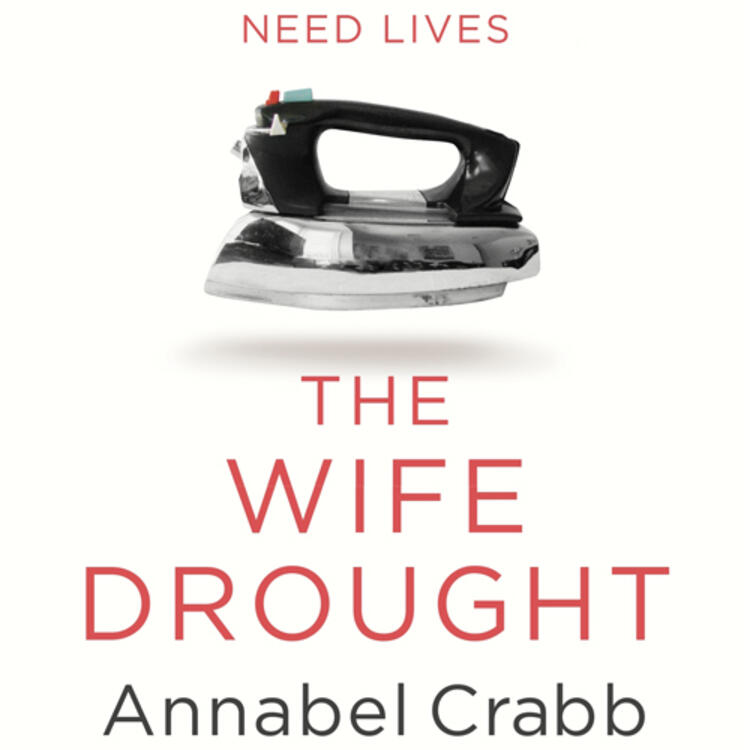 picture of an iron on the book cover of Why Women Need Wives. and Men Need Lives  - The Wife Drought by Annabel Crabb