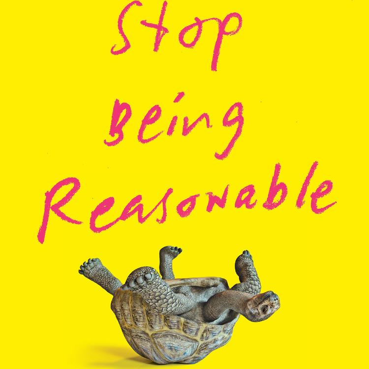 book cover for Stop Being Reasonable