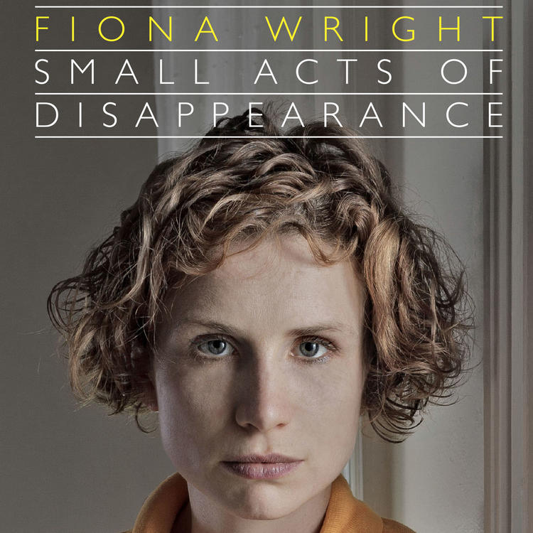 Book cover of Small Acts of Disappearance by Fiona Wright