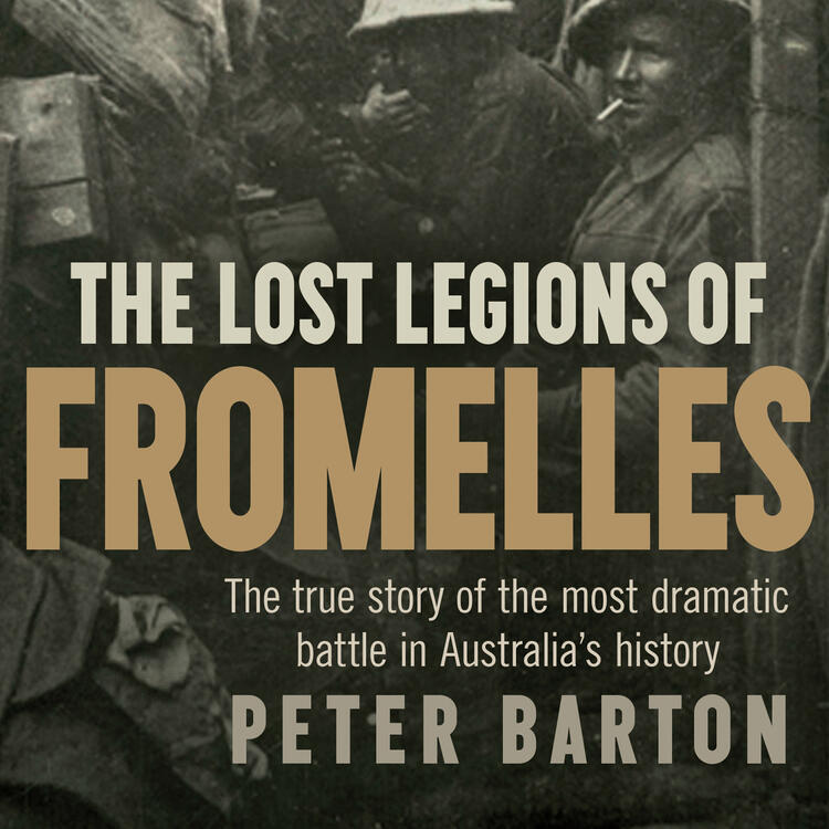 The Lost Legions of Fromelles, The True Story of the Most Dramatic Battle in Australia's History by Peter Barton