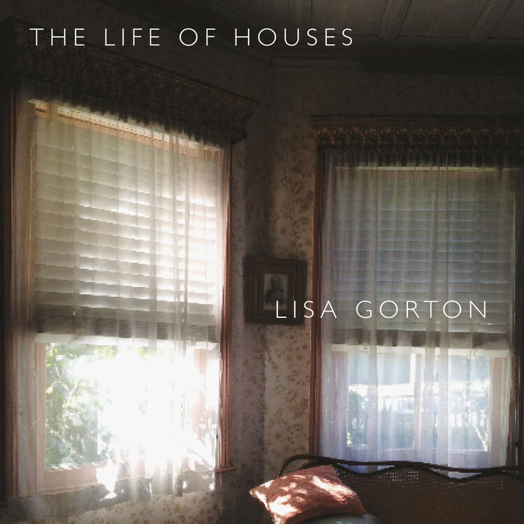 Book cover of The Life of Houses by Lisa Gorton