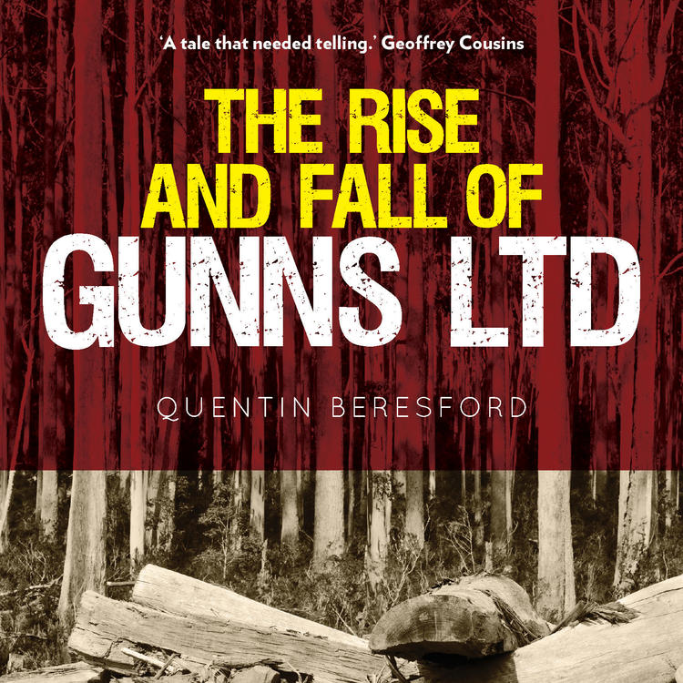 Book cover of The Rise and Fall of Gunns Ltd by Quentin Beresford