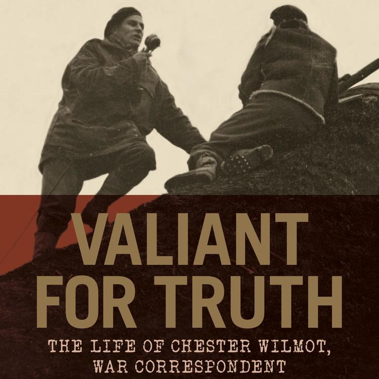 book cover for Valiant for Truth: The Life of Chester Wilmot, War Correspondent