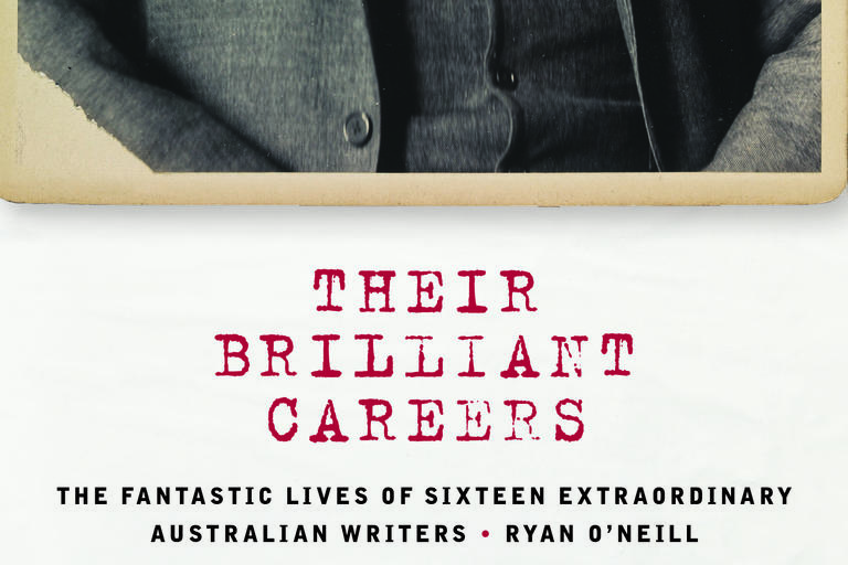 Book Cover Image for Their Brilliant Careers The Fantastic Lives of Sixteen Extraordinary Australian Writers by Ryan O'Neill