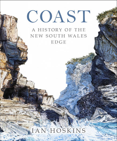 Painting of cliffs with ocean below on book cover for Coast A History of the New South Wales edge by Ian Hoskins