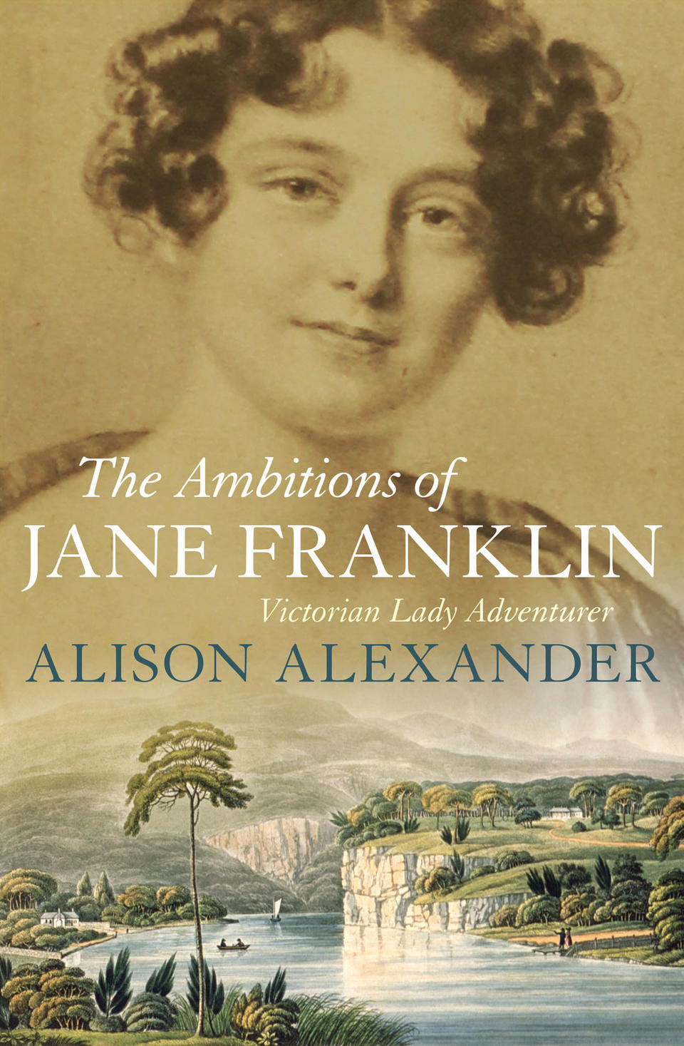 Jane Franklin and image of coastline on book cover of The Ambitions of Jane Franklin Victorian Lady Adventurer by Alison Alexander