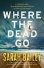 Critics' Picks photo - Where the Dead Go by Sarah Bailey